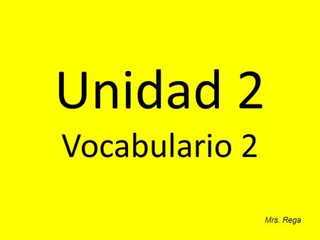 Unidad 2 Vocabulario 2 Mrs. Rega. absorto Fascinado.