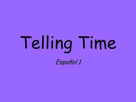 Telling Time Español 1. Asking about time ¿Qué hora es?