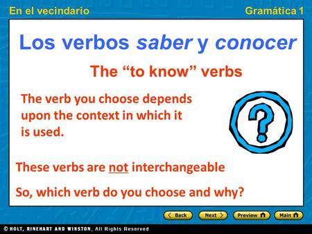 En el vecindarioGramática 1 Los verbos saber y conocer The to know verbs The verb you choose depends upon the context in which it is used. These verbs.