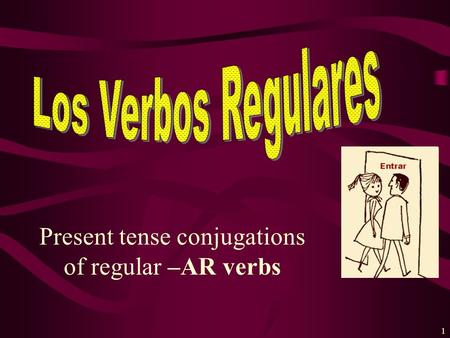 1 Present tense conjugations of regular –AR verbs.