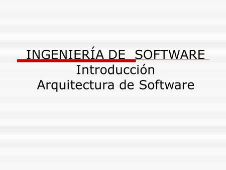 INGENIERÍA DE SOFTWARE Introducción Arquitectura de Software.