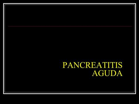 PANCREATITIS AGUDA.