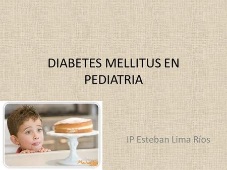 DIABETES MELLITUS EN PEDIATRIA IP Esteban Lima Ríos.
