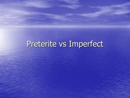 Preterite vs Imperfect. Preterite - is often used to: Tell the beginning or end of a past action Tell the beginning or end of a past action –La película.