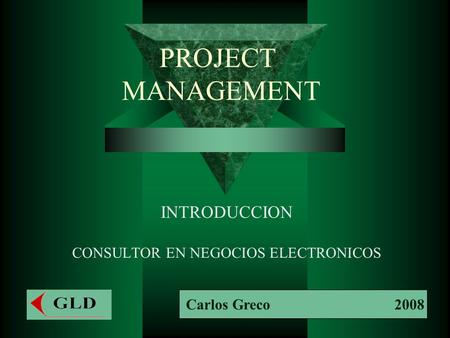 PROJECT MANAGEMENT INTRODUCCION CONSULTOR EN NEGOCIOS ELECTRONICOS Carlos Greco 2008.