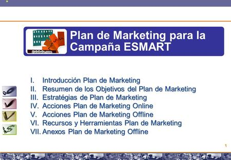 Copyright © 2008 Marcos Pueyrredon Copyright © 2008 Marcos Pueyrredon 1 Plan de Marketing para la Campaña ESMART I.Introducción Plan de Marketing II.Resumen.