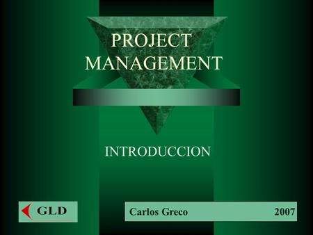 PROJECT MANAGEMENT INTRODUCCION Carlos Greco 2007.