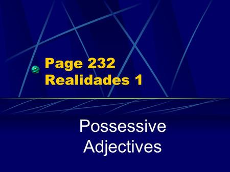 Page 232 Realidades 1 Possessive Adjectives In Spanish There are two ways to show possession.