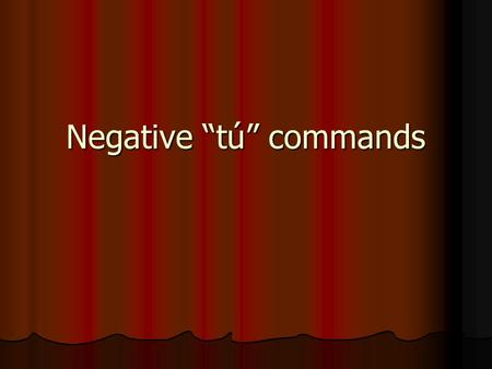 Negative tú commands. Negative commands… …mean DONT do something. Affirmative commands mean DO something. …mean DONT do something. Affirmative commands.