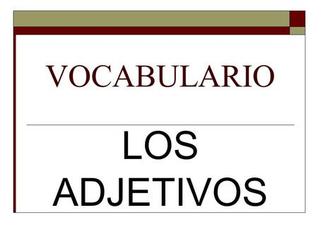 VOCABULARIO LOS ADJETIVOS. alto tall bajo short (height)