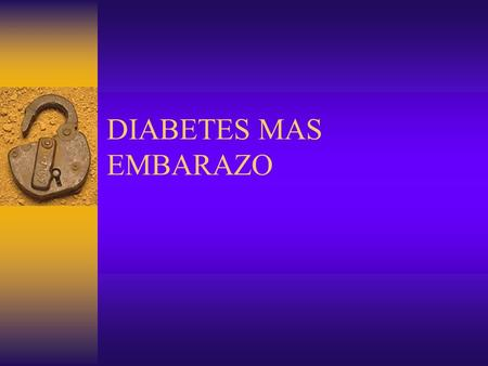 DIABETES MAS EMBARAZO.