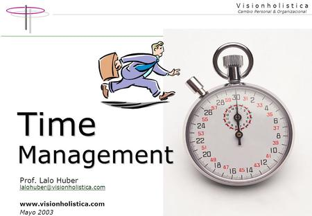 1 V i s i o n h o l i s t i c a Cambio Personal & Organizacional Time Management Prof. Lalo Huber