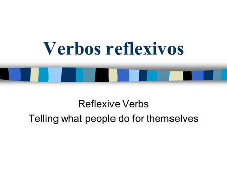 Verbos reflexivos Reflexive Verbs Telling what people do for themselves.
