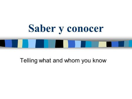 Saber y conocer Telling what and whom you know. Saber y conocer Saber y Conocer quieren decir to know en inglés. (Both Saber and Conocer mean to know.
