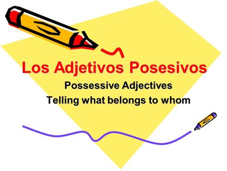 Los Adjetivos Posesivos Possessive Adjectives Telling what belongs to whom.