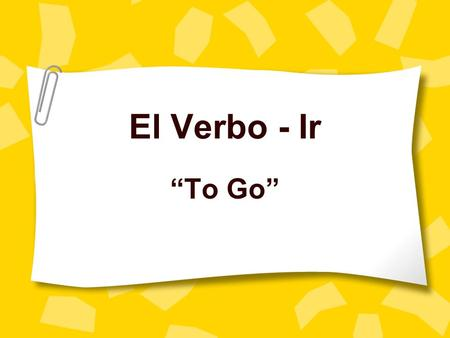 "El Verbo - Ir ""To Go""."