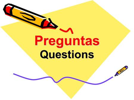 Preguntas Questions. Preguntas Questions start with ¿ and end with ? Question words indicate a question The verb and noun are inverted like English –¿Eres.