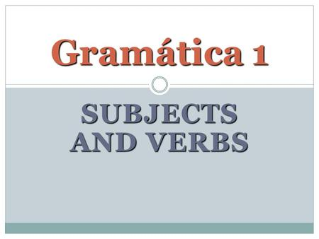SUBJECTS AND VERBS Gramática 1. Verbs Verbs – the action word of the sentence – like dance, sing, or talk. Am/is/are are also verbs. Verbs – the action.