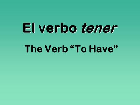 "El verbo tener The Verb ""To Have""."