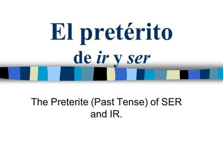 The Preterite (Past Tense) of SER and IR.