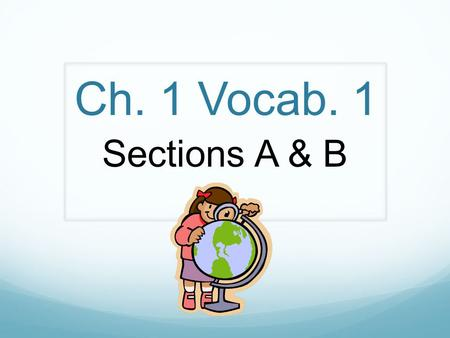 Ch. 1 Vocab. 1 Sections A & B.