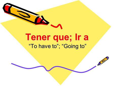 Tener que; Ir a To have to; Going to. Tener que Tener + que + infinitivo To have to ______.