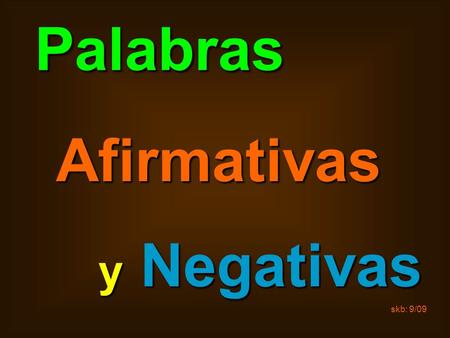 Skb: 9/09 Palabras Afirmativas y Negativas. skb: 9/09Affirmative alguien someone, anyonealguien someone, anyone algo somethingalgo something siempre alwayssiempre.