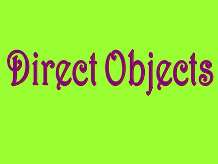 Direct Objects.