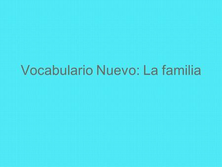 Vocabulario Nuevo: La familia. Debes saber… Madre Padre Padres Hermano Hermana Abuelo Abuela Abuelos Mother Father Parents Brother Sister Grandfather.