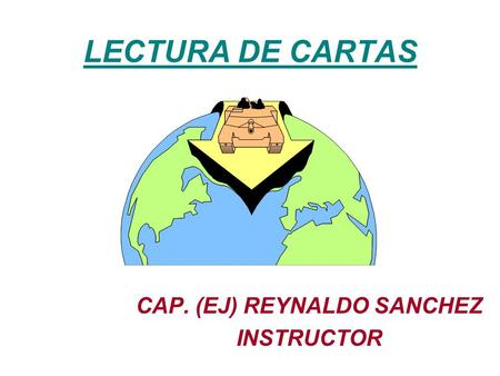 LECTURA DE CARTAS CAP. (EJ) REYNALDO SANCHEZ INSTRUCTOR.