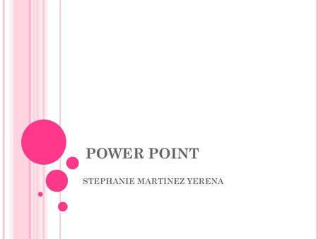 POWER POINT STEPHANIE MARTINEZ YERENA. DEFINICIÓN DE POWER POINT Microsoft PowerPoint es una aplicación desarrollada por Microsoft para Windows y Mac.