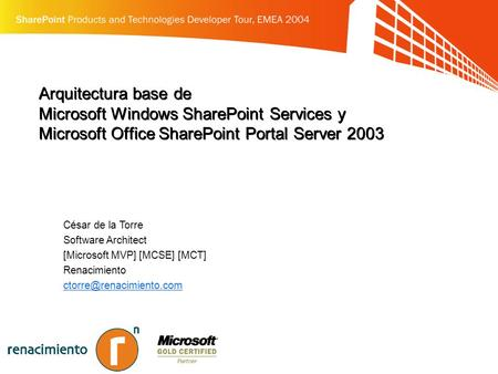 Arquitectura base de Microsoft Windows SharePoint Services y Microsoft Office SharePoint Portal Server 2003 César de la Torre Software Architect [Microsoft.