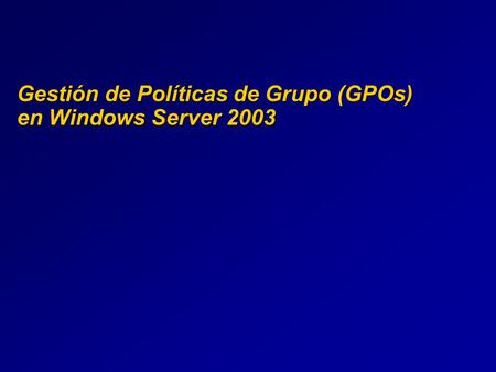 Gestión de Políticas de Grupo (GPOs) en Windows Server 2003.