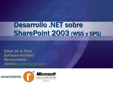 Desarrollo.NET sobre SharePoint 2003 (WSS y SPS) César de la Torre Software Architect