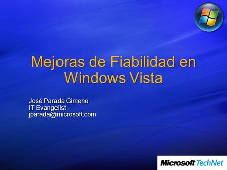 Mejoras de Fiabilidad en Windows Vista José Parada Gimeno IT Evangelist