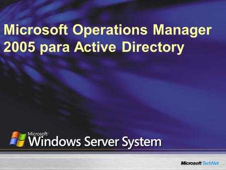 Microsoft Operations Manager 2005 para Active Directory.