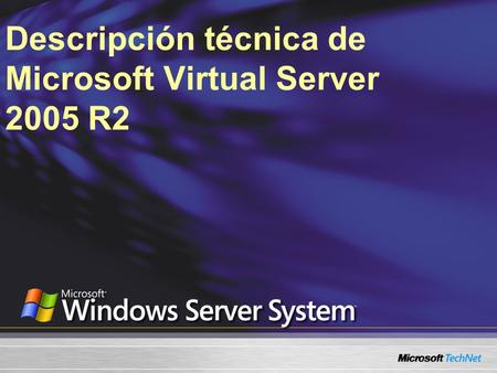 Descripción técnica de Microsoft Virtual Server 2005 R2.