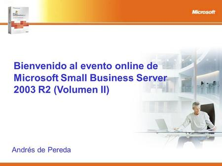 Bienvenido al evento online de Microsoft Small Business Server 2003 R2 (Volumen II) Andrés de Pereda.