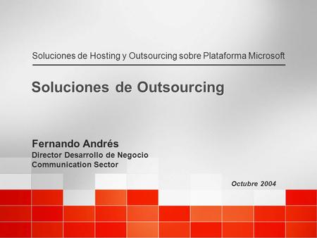 Octubre 2004 Soluciones de Hosting y Outsourcing sobre Plataforma Microsoft Soluciones de Outsourcing Fernando Andrés Director Desarrollo de Negocio Communication.