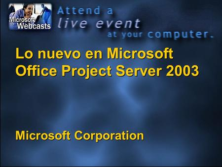 Lo nuevo en Microsoft Office Project Server 2003 Microsoft Corporation.