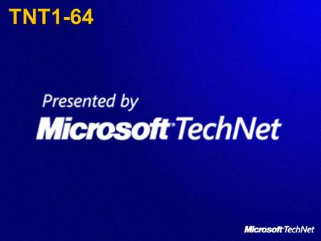 TNT1-64 KEY MESSAGE: This is Technet session TNT 1-64.