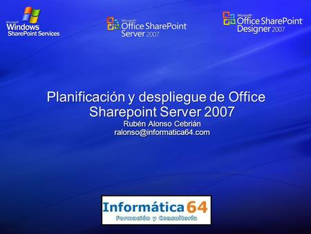 Planificación y despliegue de Office Sharepoint Server 2007 Rubén Alonso Cebrián