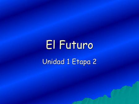 El Futuro Unidad 1 Etapa 2. We have already learned one way to talk about the future. You can use Ir + a + infinitive You can use Ir + a + infinitive.