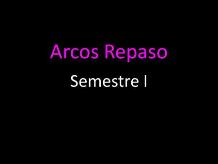 Arcos Repaso Semestre I. We covered these grammatical points this Semester: El Presente Progresivo El Condicional Mandatos Objetos El Subjuntivo Hace…que.
