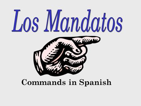 Commands in Spanish Three Types of Commands Informal (tú) you Formal (Ud.) you Plural ( Formal ) (Uds.) all of you.