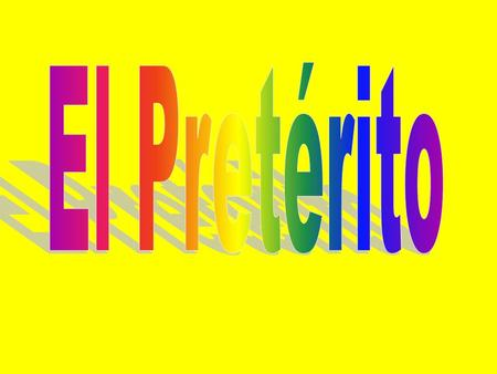 There are two ways to talk about things that happened in the past in Spanish. You have el pretérito and el imperfecto. We are going to start with el pretérito.