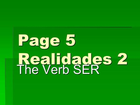 Page 5 Realidades 2 The Verb SER SER VS. ESTAR You already know the verb ESTAR. It means to be You already know the verb ESTAR. It means to be.