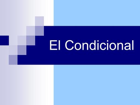 El Condicional. El condicional To talk about what you should, could, or would do, use the conditional tense. The conditional helps you to talk about what.