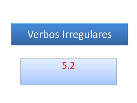 Verbos Irregulares 5.2. Hacer = to make, to do We already know some irregular verbs that do not follow the regular rules. Here is one that you should.