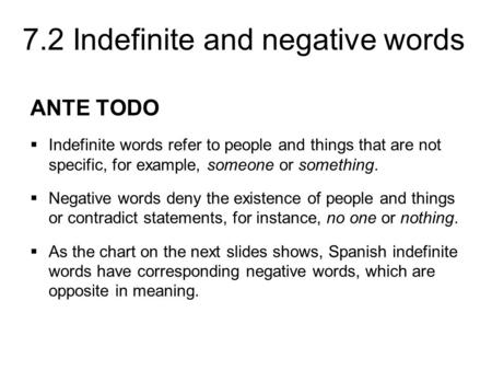 ANTE TODO Indefinite words refer to people and things that are not specific, for example, someone or something. Negative words deny the existence of people.